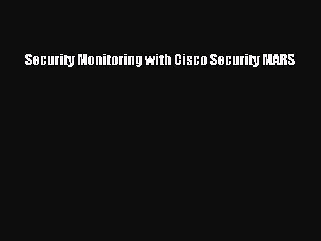[PDF Download] Security Monitoring with Cisco Security MARS [PDF] Online