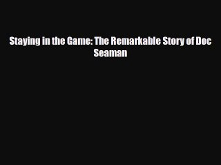 Staying in the Game: The Remarkable Story of Doc Seaman