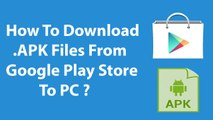 How To Download APK Files From Google Play Store To PC ?