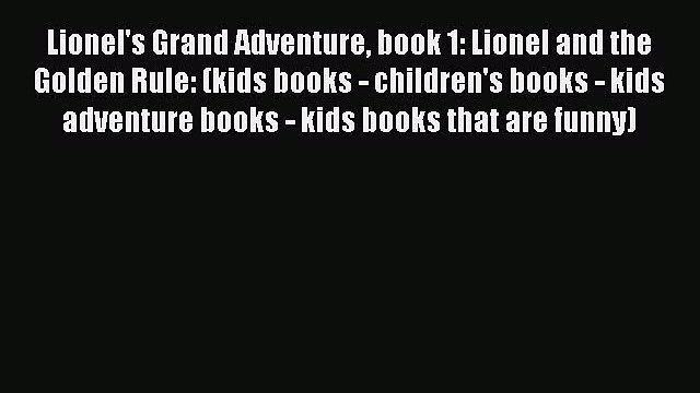 [PDF Download] Lionel's Grand Adventure book 1: Lionel and the Golden Rule: (kids books - children's