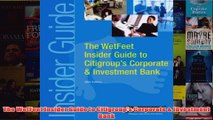 Download PDF  The WetFeet Insider Guide to Citigroups Corporate  Investment Bank FULL FREE