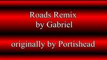 Roads Remix by Gabriel originally by Portishead