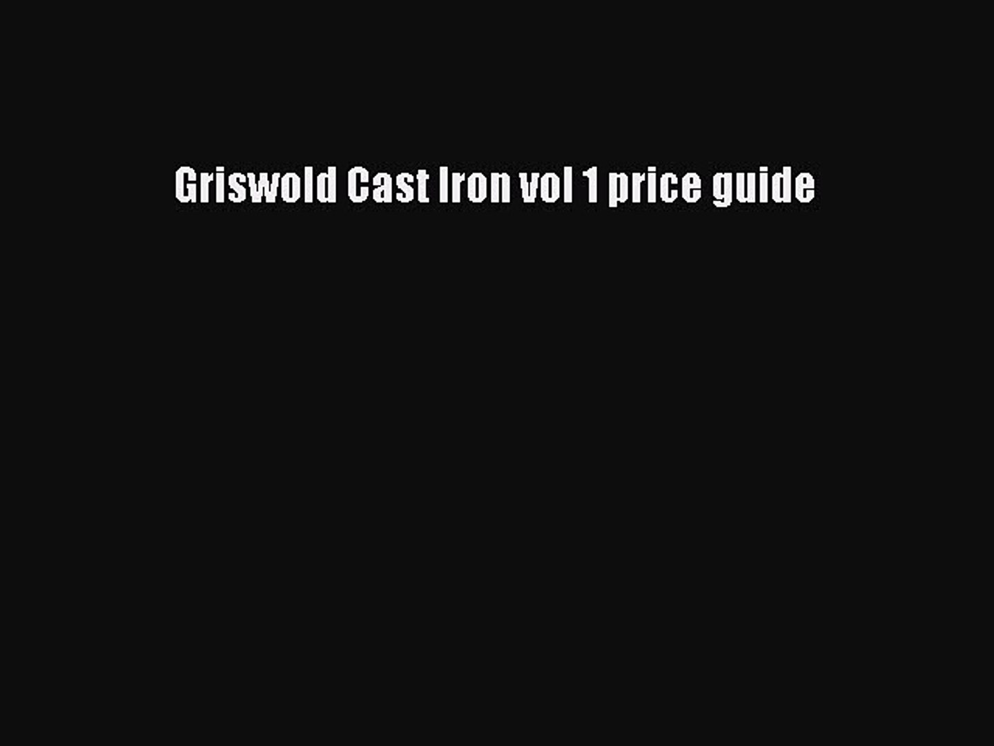 Pdf Telecharger Griswold Cast Iron Vol 1 Price Guide Telecharger Complet Ebook Pdf Telecharger Video Dailymotion