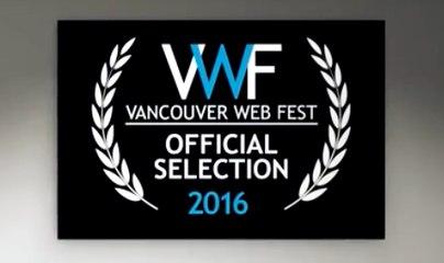 Vancouver Web Fest 2016 Official Selections