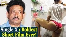 Single X: Boldest Short Film Ever!    Ram Gopal Varma