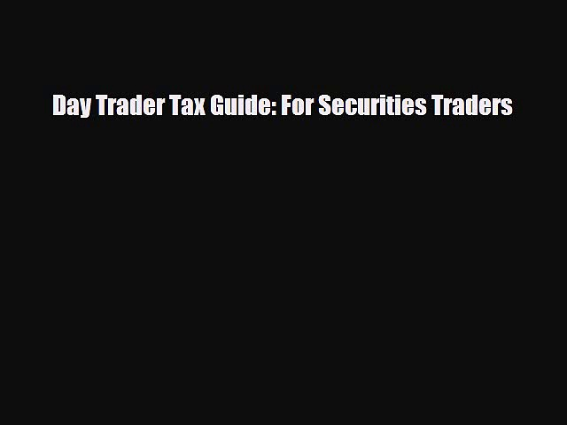 [PDF Download] Day Trader Tax Guide: For Securities Traders [PDF] Online