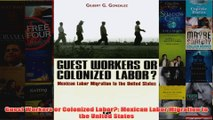 Download PDF  Guest Workers or Colonized Labor Mexican Labor Migration to the United States FULL FREE