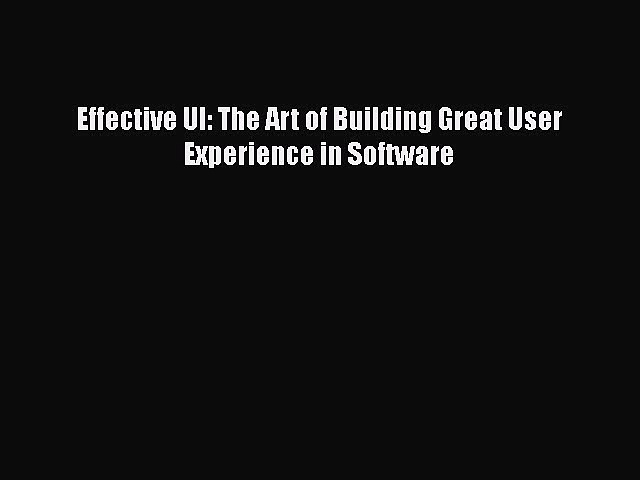 [PDF Download] Effective UI: The Art of Building Great User Experience in Software [PDF] Online
