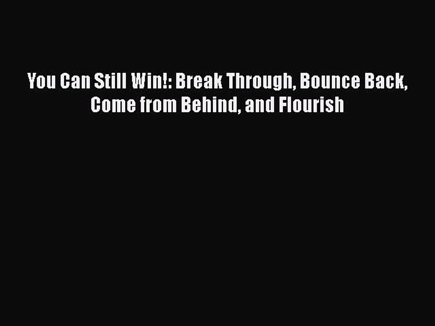 You Can Still Win!: Break Through, Bounce Back, Come from Behind and Flourish