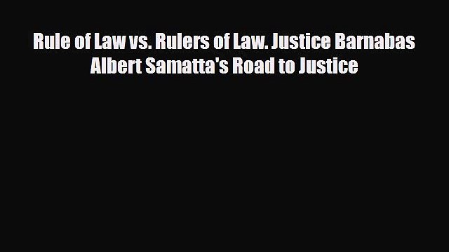 [PDF Download] Rule of Law vs. Rulers of Law. Justice Barnabas Albert Samatta's Road to Justice