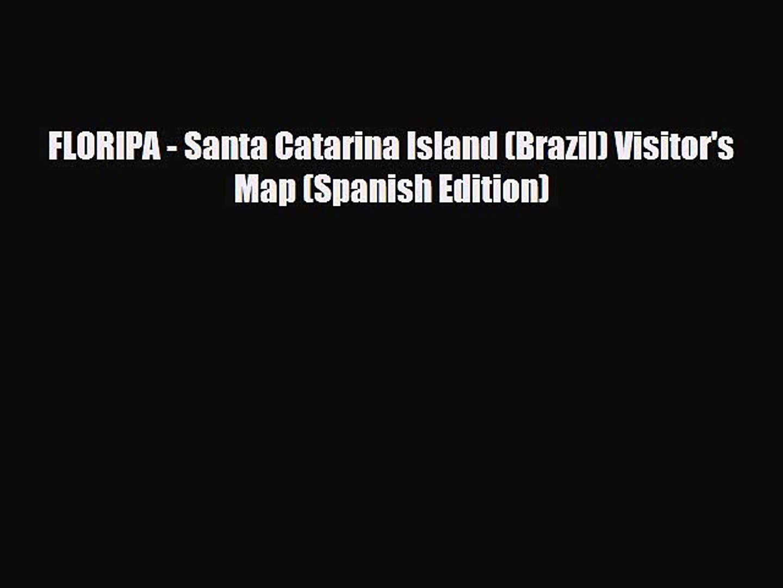 [PDF Download] FLORIPA - Santa Catarina Island (Brazil) Visitor's Map (Spanish Edition) [Read]