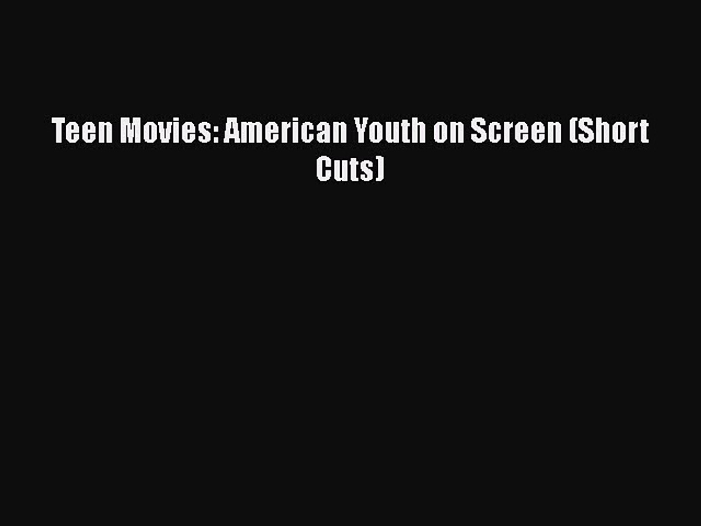 [PDF Download] Teen Movies: American Youth on Screen (Short Cuts) [Download] Full Ebook