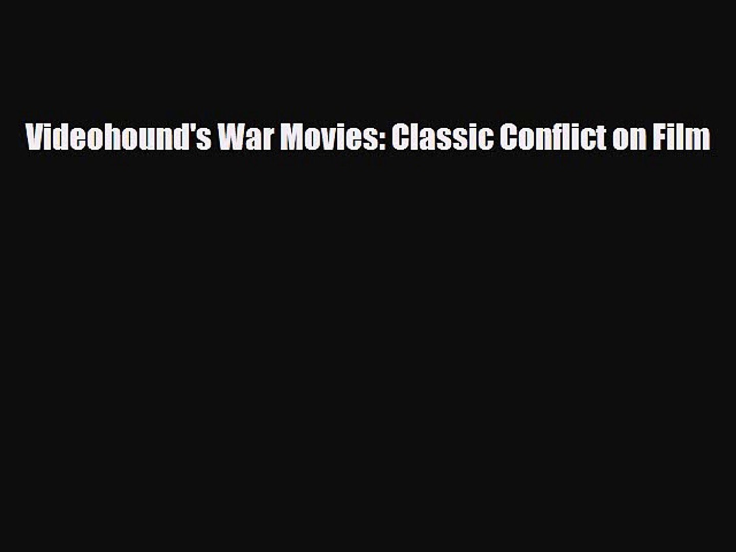 [PDF Download] Videohound's War Movies: Classic Conflict on Film [Download] Full Ebook