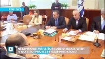Netanyahu: We'll surround Israel with fences to 'protect from predators'