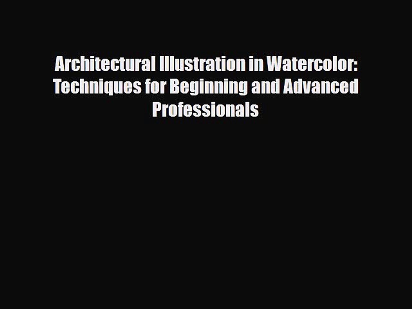 Architectural Illustration in WaterColor Techniques for Beginning and Advanced Professionals
