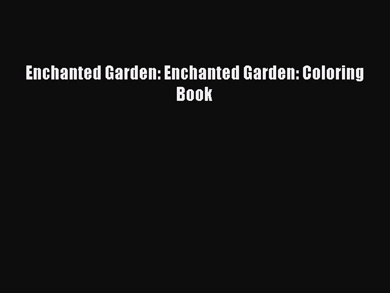 [PDF Download] Enchanted Garden: Enchanted Garden: Coloring Book Free Download Book