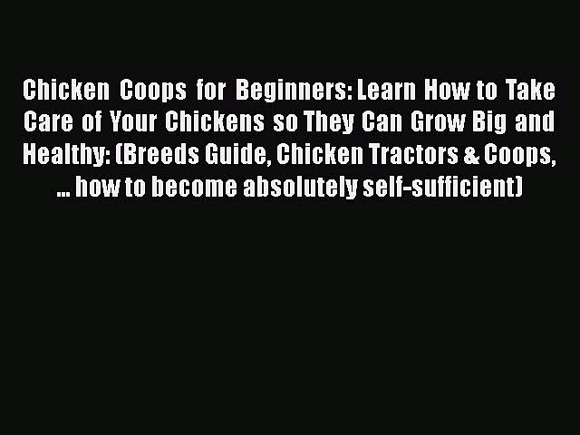 [PDF Download] Chicken Coops for Beginners:Learn How to Take Care of Your Chickens soThey