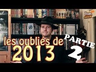LES OUBLIÉS DE 2013 part2 - qu'est ce que quoi ?