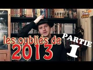 LES OUBLIÉS DE 2013 part1 - qu'est ce que quoi ?