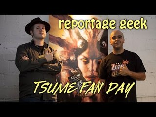 TSUME FAN DAY : Reportage Geek
