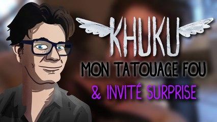 KHUKU : Mon Tatouage Fou & Invité Surprise (#21B)