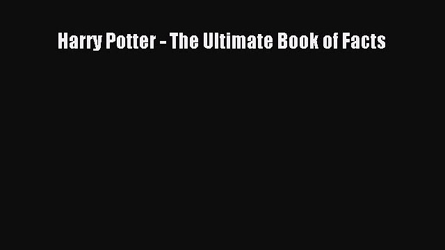 [PDF Download] Harry Potter - The Ultimate Book of Facts  PDF Download