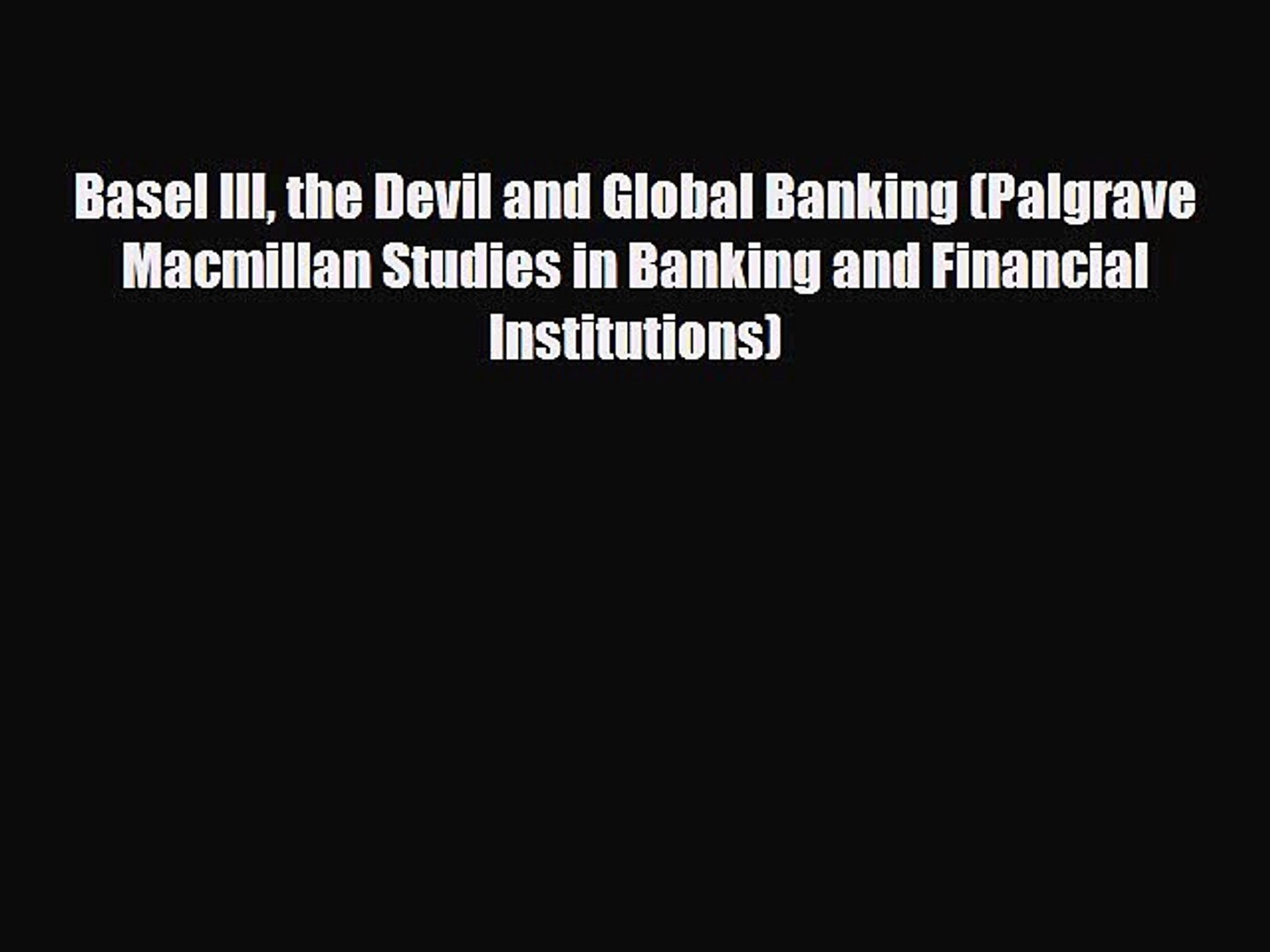 [PDF Download] Basel III the Devil and Global Banking (Palgrave Macmillan Studies in Banking