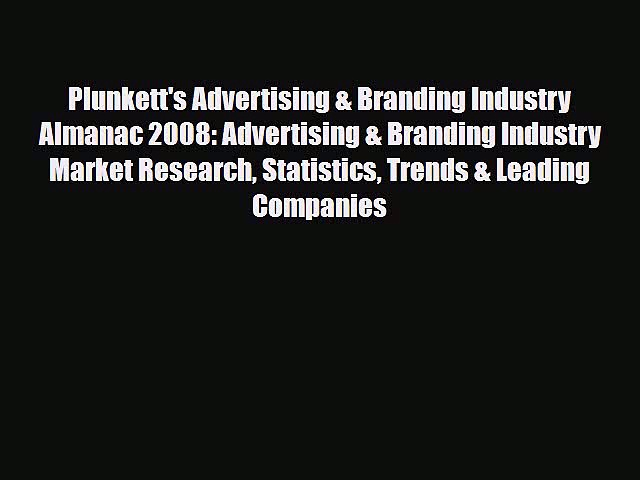 [PDF] Plunkett's Advertising & Branding Industry Almanac 2008: Advertising & Branding Industry