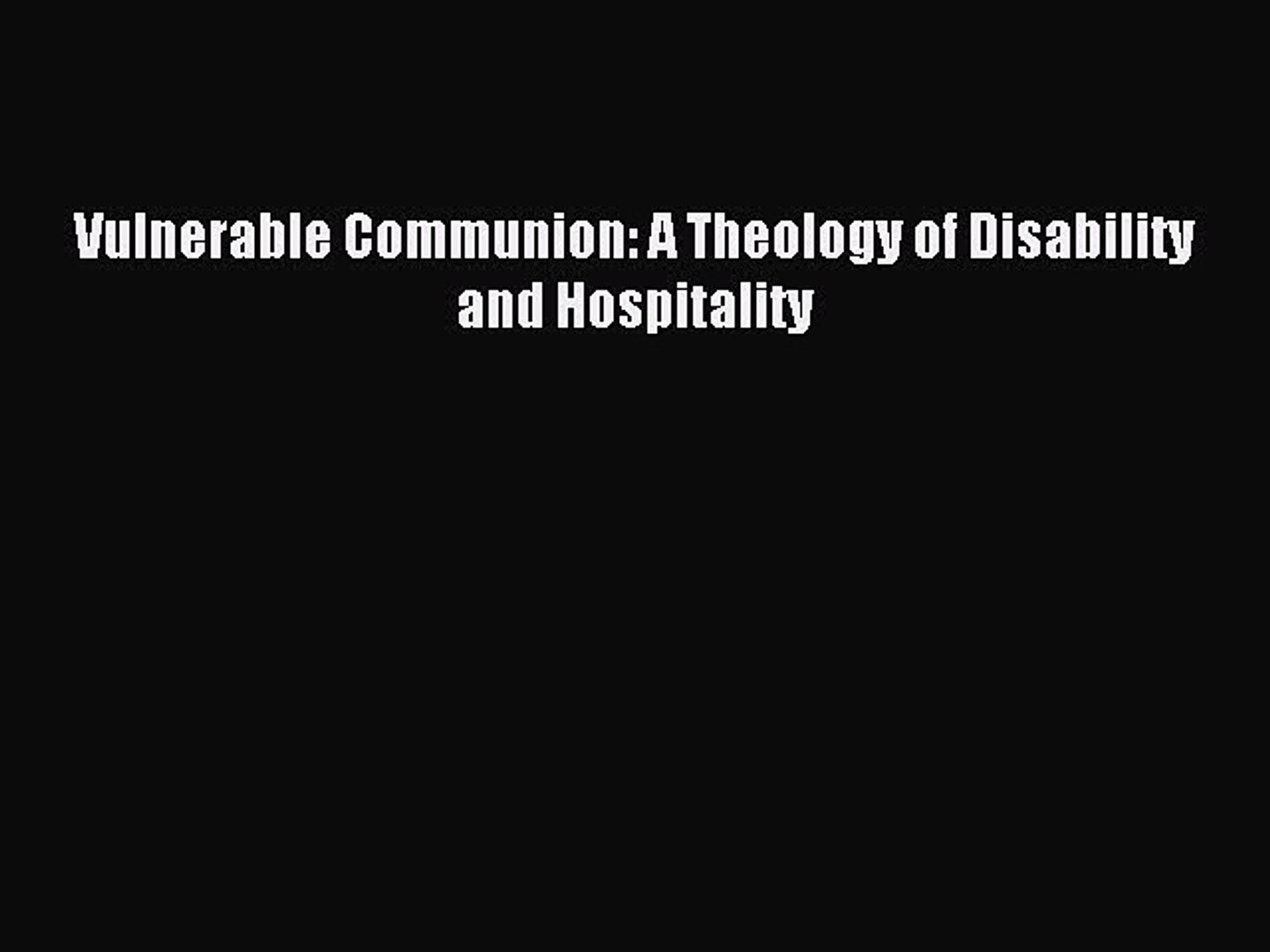 Read Vulnerable Communion: A Theology of Disability and Hospitality Ebook Free