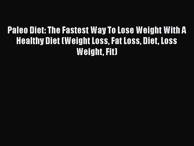 Read Paleo Diet: The Fastest Way To Lose Weight With A Healthy Diet (Weight Loss Fat Loss Diet