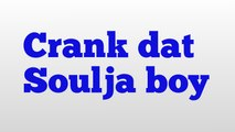 Crank dat Soulja boy meaning and pronunciation