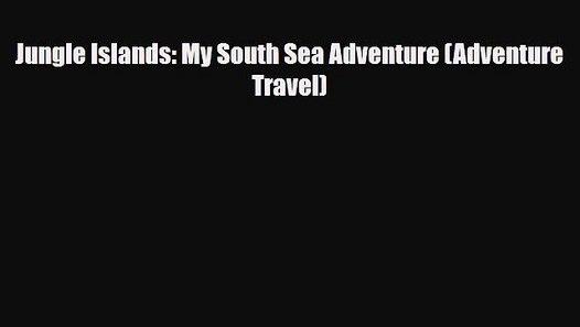 Jungle Islands My South Sea Adventure