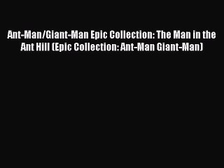 read ant man giant man epic collection the man in the ant hill epic collection ant man giant man