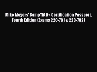 Read Mike Meyers' CompTIA A+ Certification Passport Fourth Edition (Exams 220-701 & 220-702)