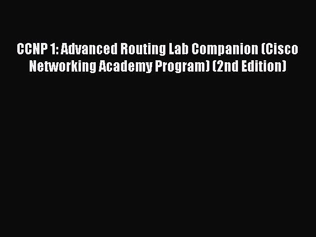 Read CCNP 1: Advanced Routing Lab Companion (Cisco Networking Academy Program) (2nd Edition)