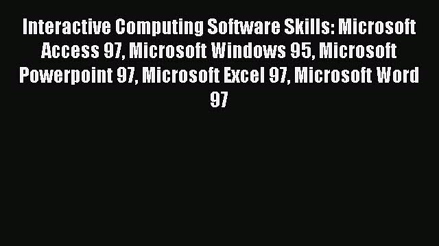[PDF Download] Interactive Computing Software Skills: Microsoft Access 97 Microsoft Windows