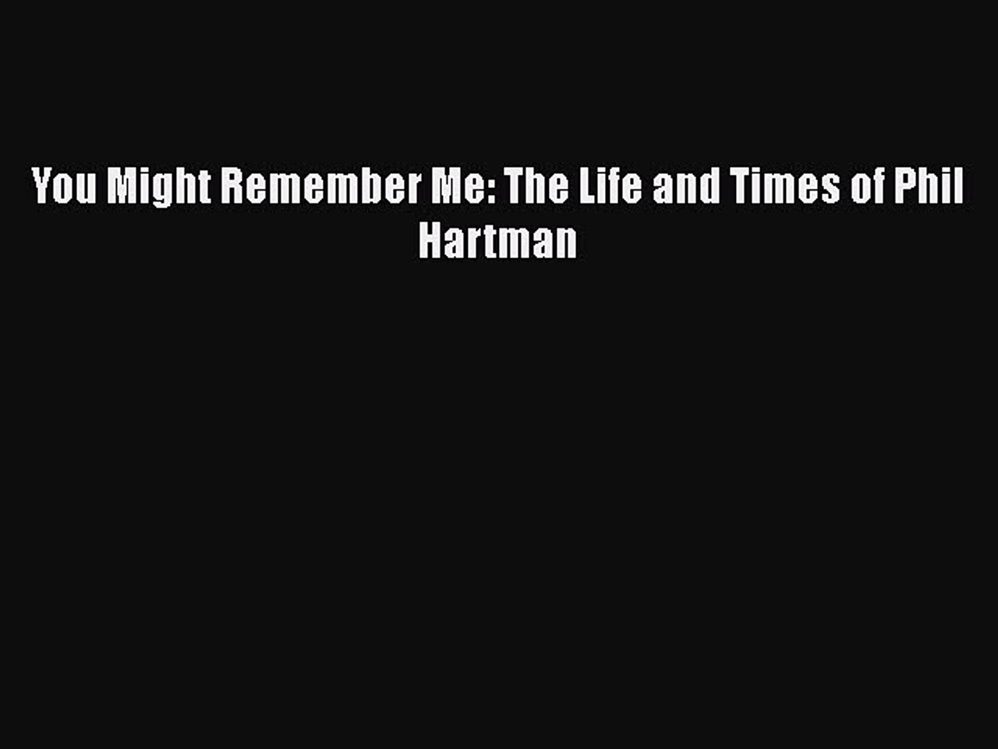 [PDF Download] You Might Remember Me: The Life and Times of Phil Hartman  Read Online Book