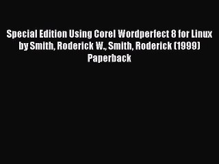 Special Edition Using Corel Wordperfect 8 for Linux