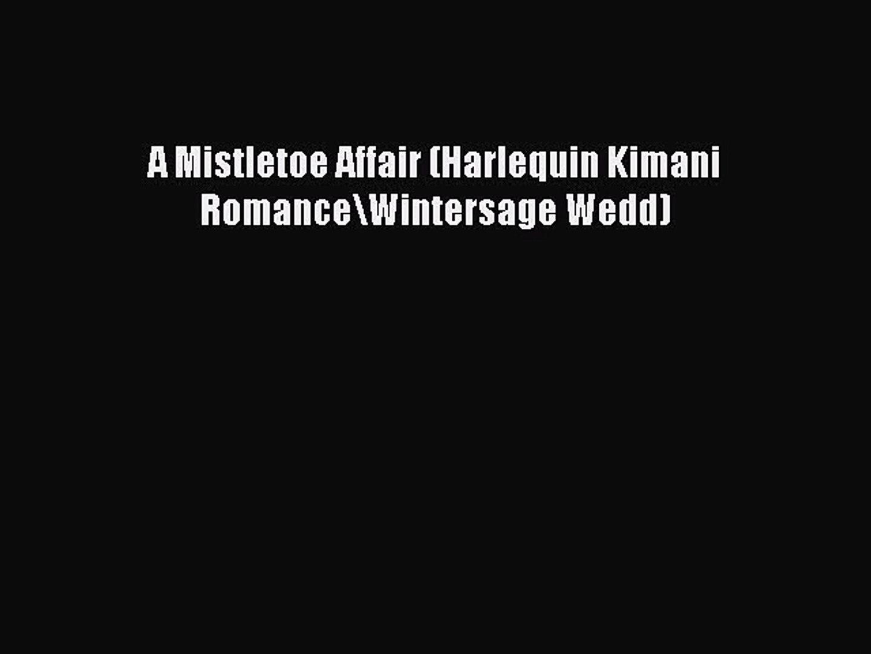 [PDF Download] A Mistletoe Affair (Harlequin Kimani Romance\Wintersage Wedd) [Read] Full Ebook