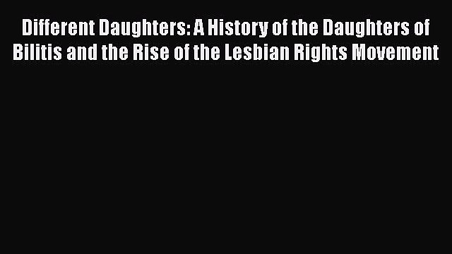 [PDF Download] Different Daughters: A History of the Daughters of Bilitis and the Rise of the