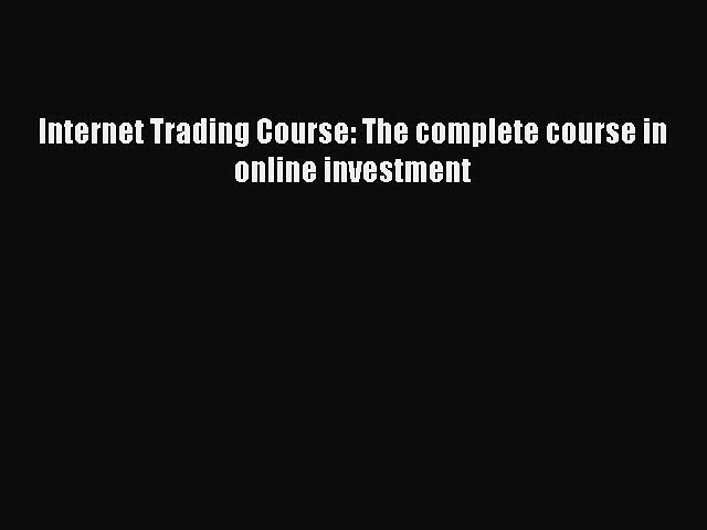 [PDF Download] Internet Trading Course: The complete course in online investment [PDF] Online