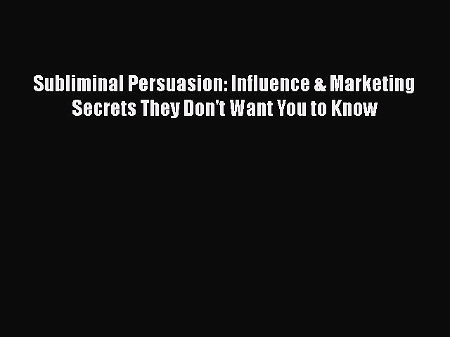 [PDF Download] Subliminal Persuasion: Influence & Marketing Secrets They Don't Want You to