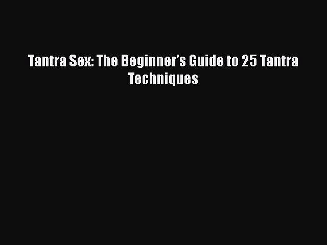 [PDF Download] Tantra Sex: The Beginner's Guide to 25 Tantra Techniques Free Download Book