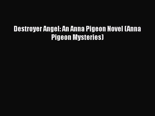 [PDF] Destroyer Angel: An Anna Pigeon Novel (Anna Pigeon Mysteries) [Read] Full Ebook