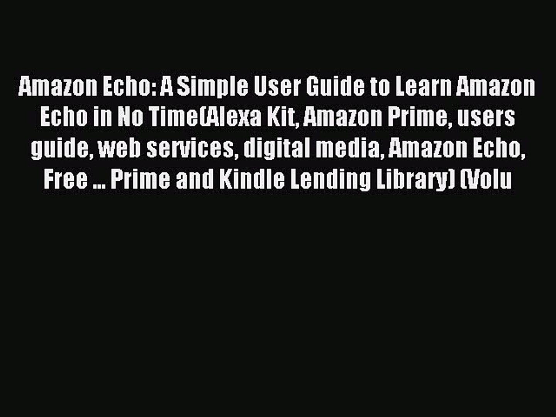 Read Amazon Echo: A Simple User Guide to Learn Amazon Echo in No Time(Alexa Kit Amazon Prime
