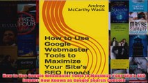 Download PDF  How to Use Google Webmaster Tools to Maximize Your Sites SEO Impact Now Known as Google FULL FREE