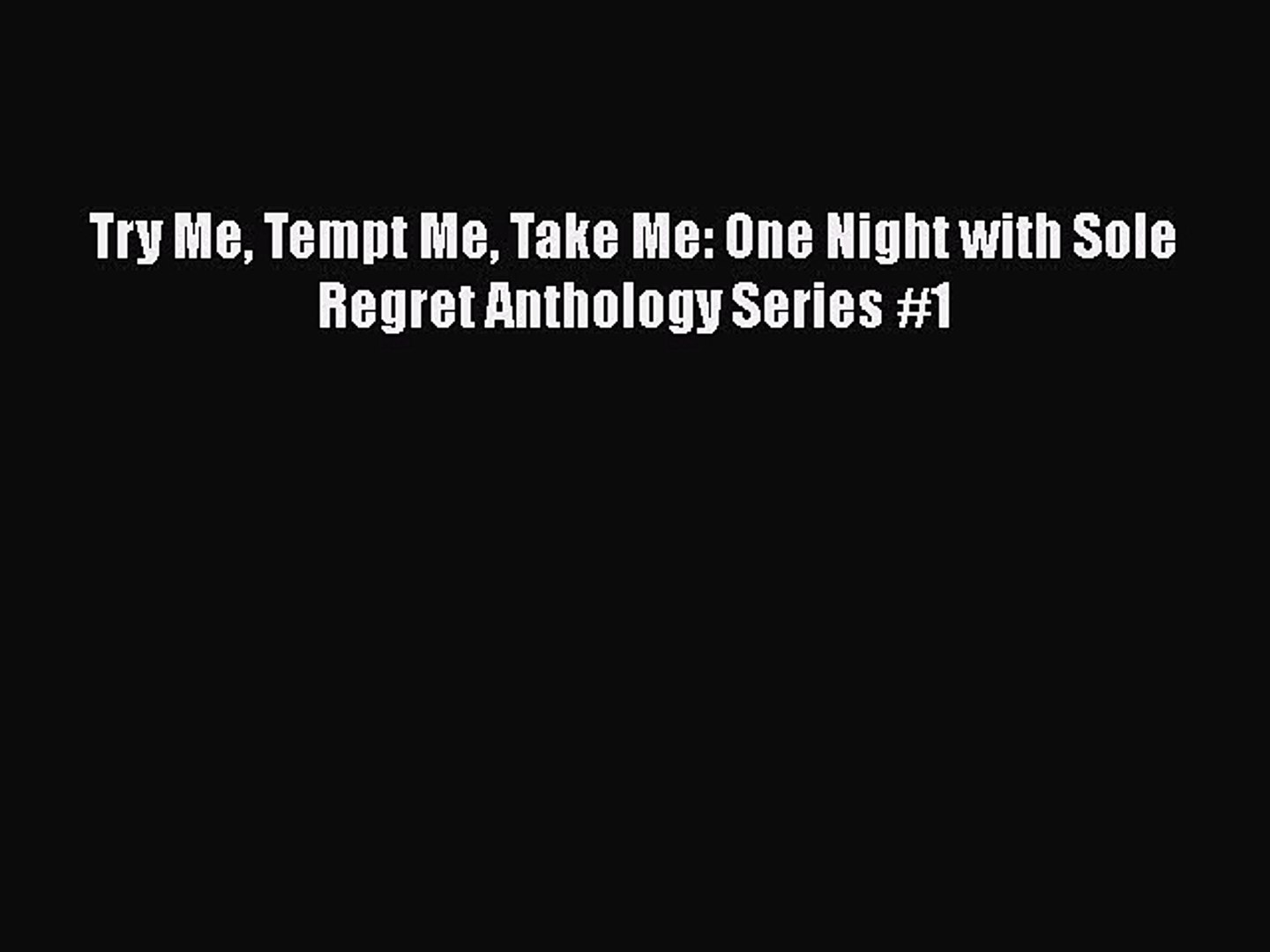 PDF Try Me Tempt Me Take Me: One Night with Sole Regret Anthology Series #1  Read Online