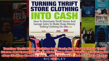 Download PDF  Turning Thrift Store Clothing Into Cash How To Dominate Thrift Stores And Garage Sales To FULL FREE