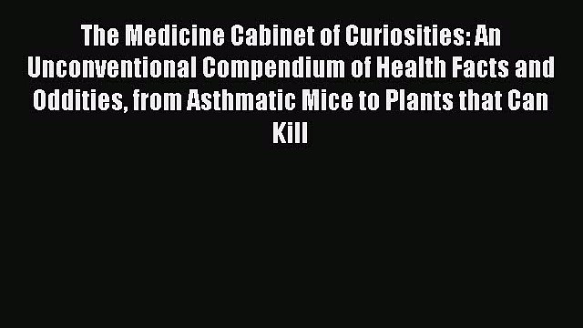 PDF The Medicine Cabinet of Curiosities: An Unconventional Compendium of Health Facts and Oddities