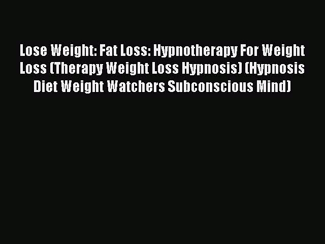 Download Lose Weight: Fat Loss: Hypnotherapy For Weight Loss (Therapy Weight Loss Hypnosis)
